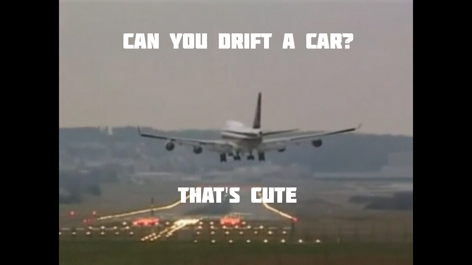screenshot_2015 03 10 11 37 49 54ff2679bfeb8 can you drift a car? i do it with an airplane