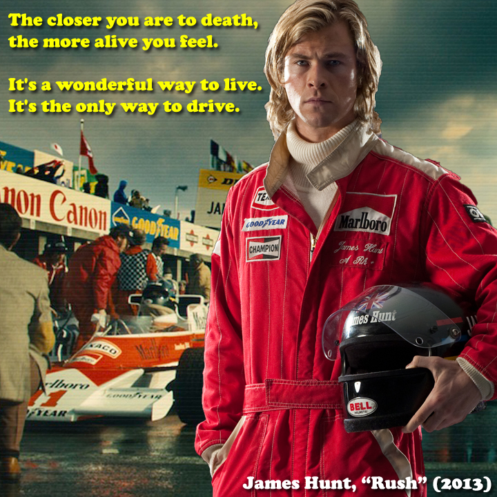 The closer you are to death the more alive you feel its a the closer you are to death the more alive you feel its a wonderful way to live its the only way to drive james hunt rush 2013 voltagebd Gallery