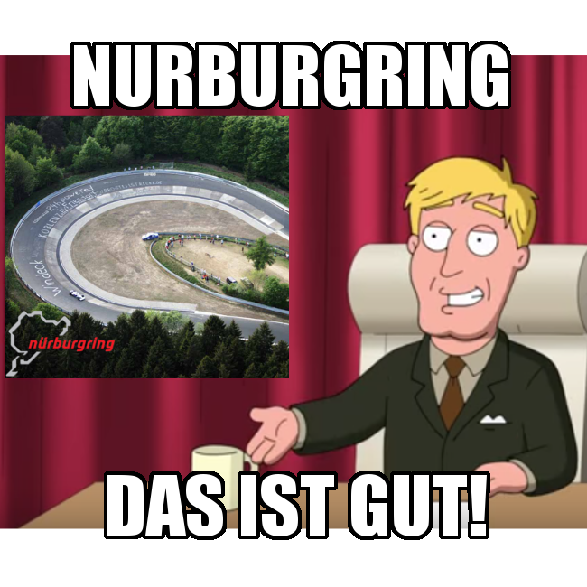 nurburgring 5597919289b3b did i just start a new meme? haven't seen anyone do this yet