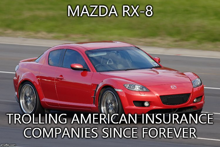 Doors and displacement. The rx8 is a couple year ol 1.3 4 door which makes it one of the cheapest cars to insure & So true. Basically American insurance only cares about 2 things ...