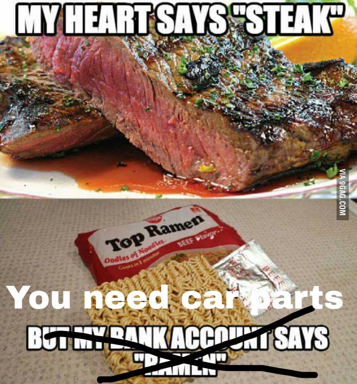 It is not because I have no money, it is because I need new car parts!