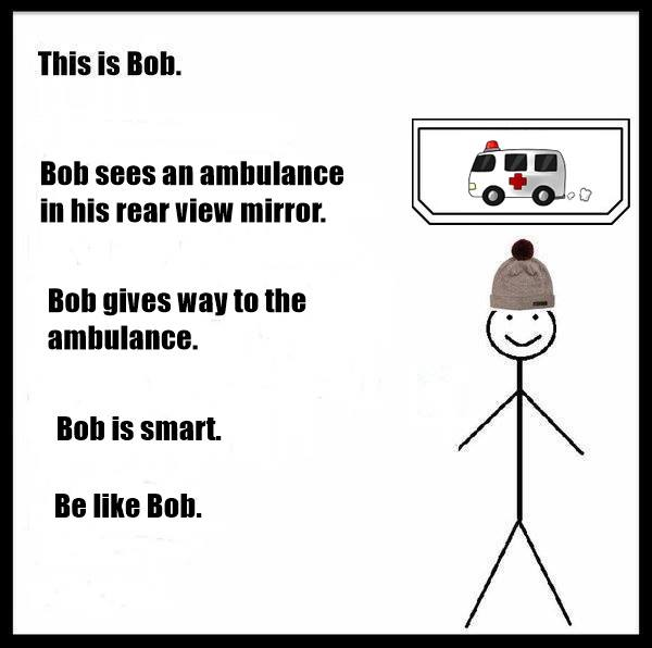 Give Way To Emergency Vehicles Be Like Bob