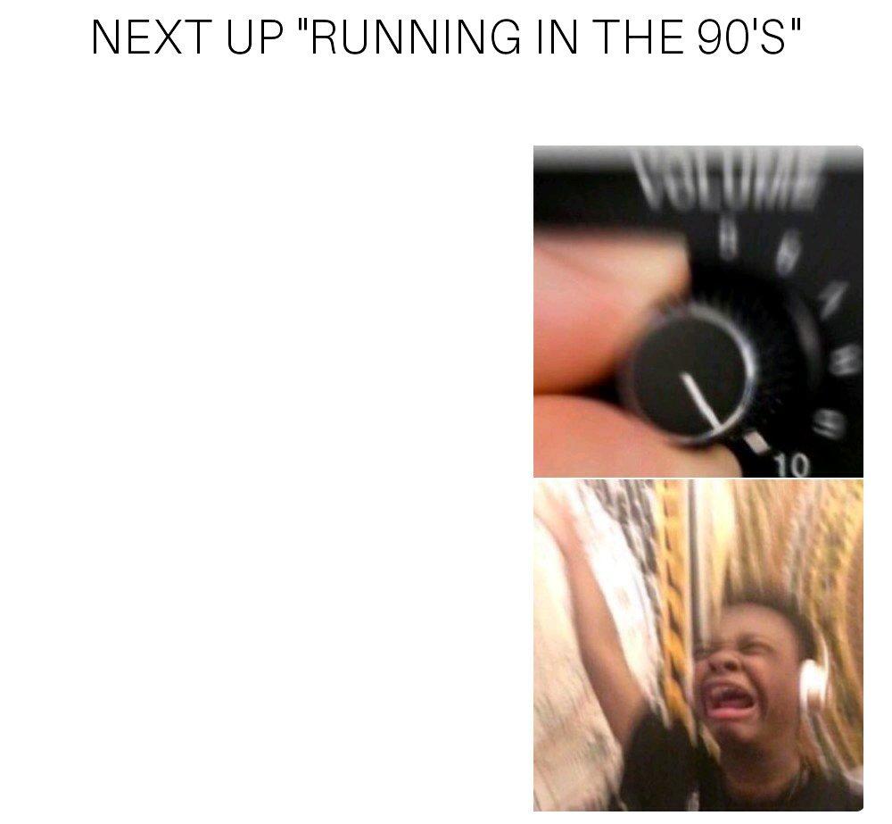 RUNNNING IN THEEEE 90'S